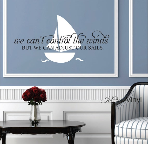 Nautical Wall Decal We Can't Change The Winds Ship Sailboat Vinyl Decal Vinyl Decor Vinyl Lettering