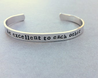 Be Excellent To Each Other Bill and Ted's Excellent Adventure Hand Stamped Aluminum Bracelet