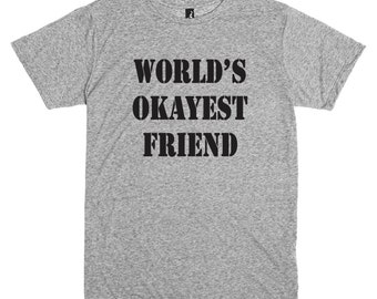Funny t shirt.  World's okayest friend.