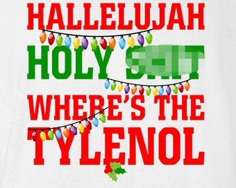 Hallelujah Holy Sh T Where S The Tylenol Shirt T Shirt Christmas Vacation Shirt Ugly Sweater