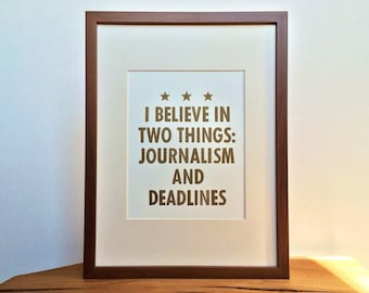 "Quote ""I believe in two things: journalism and deadlines"" -- white letterpress poster by OHnewsroom, 8-1/2in x 11in"