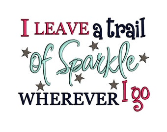 I Leave a Trail of Sparkle wherever I go. Instant Download Machine Embroidery Design. 4x4 5x7 6x10