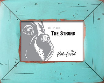 Boston Terrier Print - 6 x 4 The Proud, The Strong, The Flat-faced