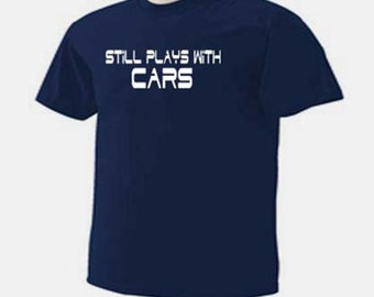 Still Plays With Cars Automobiles T-Shirt