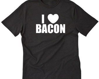 I Love Bacon T-shirt Funny Hilarious Bacon Lover Tee Shirt