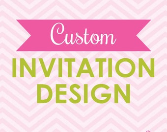 Custom Invitation Design Printable  (Digital File)