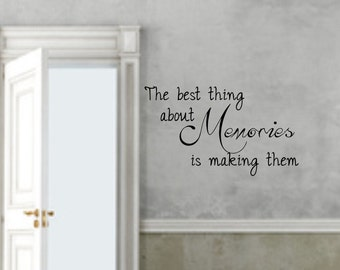 Vinyl wall decal The best thing about memories is making them wall decor D55