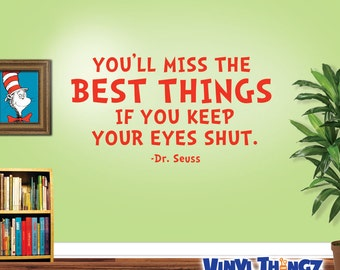 Dr Seuss Wall Decal - You'll Miss The Best Things If You Keep Your Eyes Shut - Dr Seuss Wall Quote