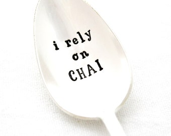 I Rely On Chai. Hand stamped tea spoon. Stamped silverware for chai tea lover gift.