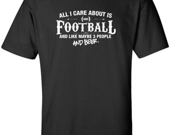 All I Care About is Football And Like Maybe 3 People and Beer T-Shirt Football Sports Shirt tee Shirt Mens Ladies Womens Youth Kids ML-526