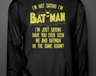 I'm Not Saying I'm Batman - Superhero Inspired Hoodie