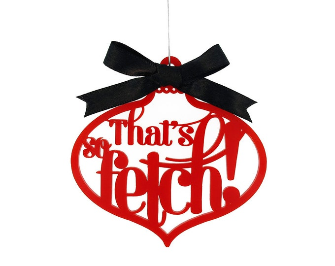 Featured listing image: That's So Fetch Ornament - Mean Girls Movie Quote -  Laser Cut Acrylic or Wood