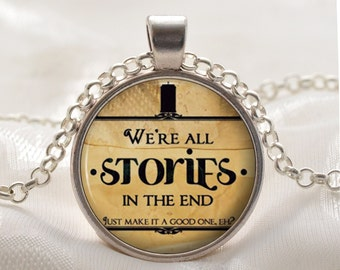 Doctor Who Quote Pendant -  Dr Who Necklace - Silver Jewelry Gift for Women and Girls - We're all Stories in the End