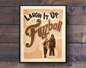 Laugh It Up, Fuzzball - Screenprint