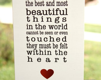 The best and most beautiful things in the world cannot be seen or touched...felt with heart, Helen Keller inspirational quote wood sign