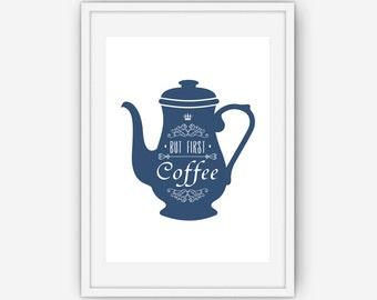 But First, Coffee Print, Navy Blue Wall Art, Coffee Print, Coffee Wall Art, Home Decor, Wall Art, Printable, Instant Download