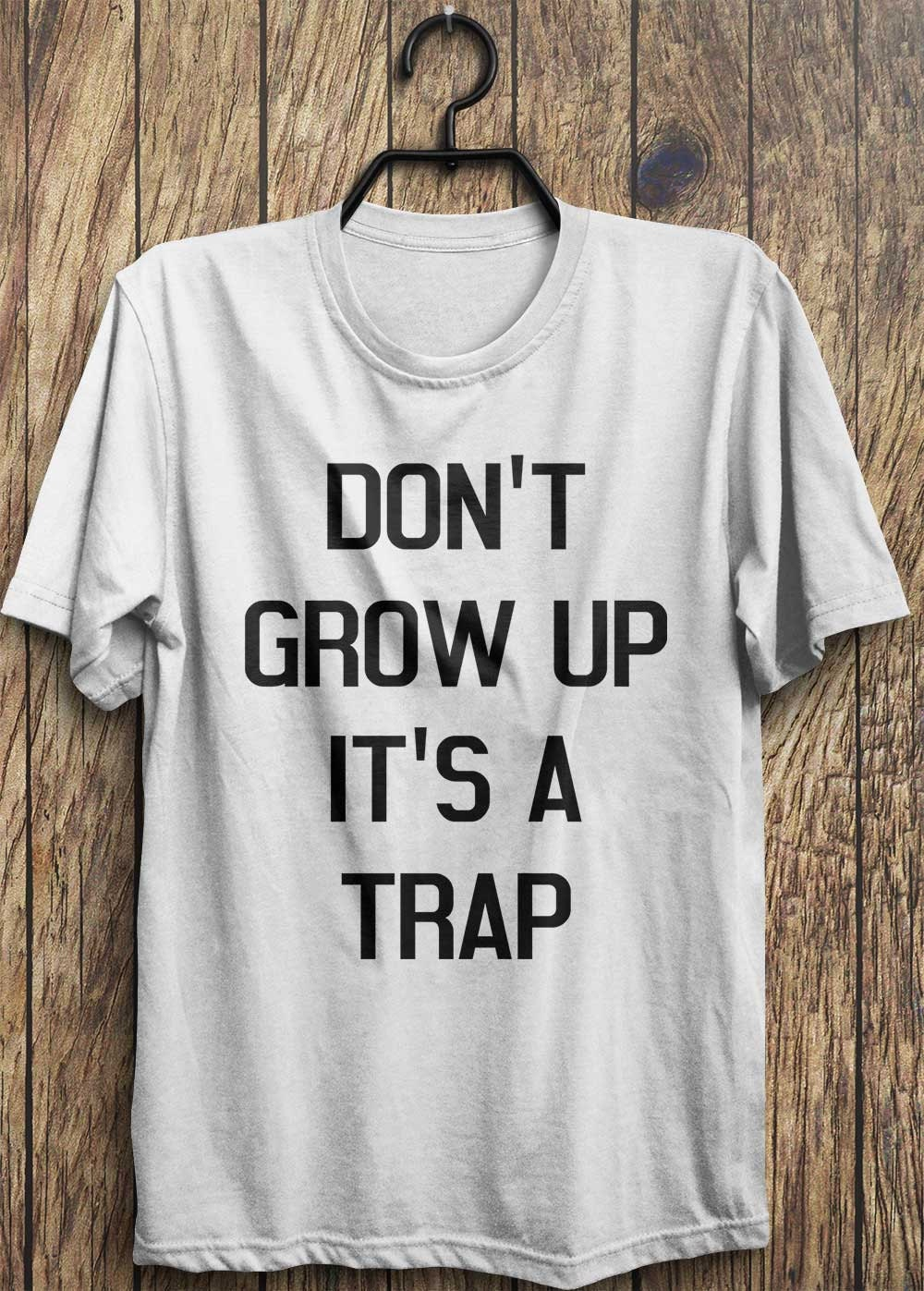 Trap t shirt don 39 t grow up its a trap top rad by trendingtops for Shirts with graphics on the back