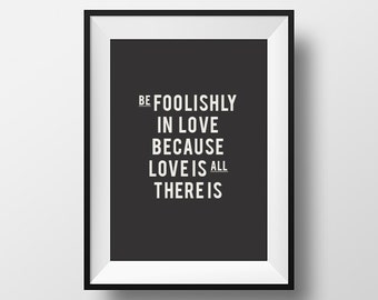 Be foolishly in love, inspirational quote, inspirational  quote, inspirational print, inspirational poster  inspirational art, quote print