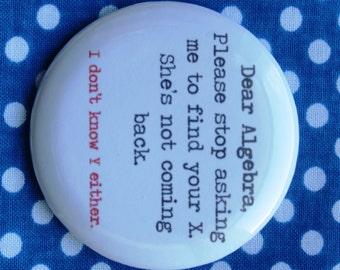 Dear algebra...- 2.25 inch pinback button badge