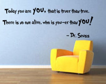 Today you are you Vinyl Wall Decal, Dr Seuss Wall Decal, Dr Seuss Vinyl Wall Decal, Poem Decal, Playroom Decal, Youer than you decal, Seuss