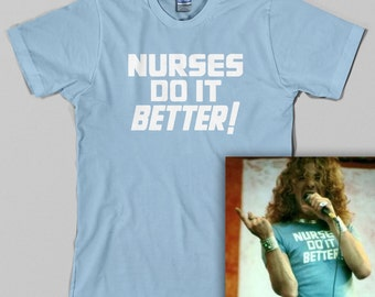 Nurses Do It Better T Shirt -as worn by Robert Plant, led zeppelin, Jimmy Page, medical, doctor, hostipal, 70s, classic rock, All Sizes