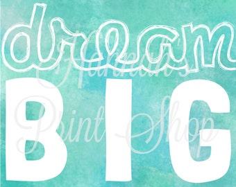 Dream Big-White on Blue Type Art Print Digital File 8x10