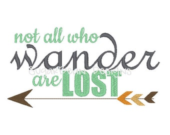 Not All Who Wander Are Lost Embroidery Design. Three Sizes Included. Arrow Machine Embroidery Design.
