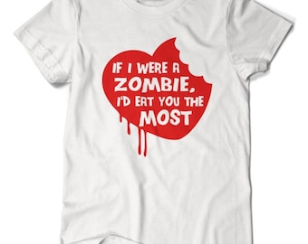If I were a zombie I'd eat you the most T-shirt
