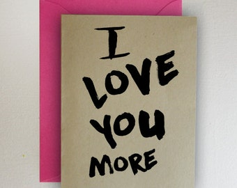 I LOVE YOU MORE Valentines Card