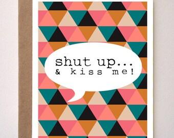 Shut Up & Kiss Me - Geometric Greeting Card - Valentines Day