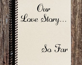 Our Love Story - Love Story Journal - Love Story Notebook - 1st Anniversary Gift - Proposal Gift - Engagement Gift - First Anniversary