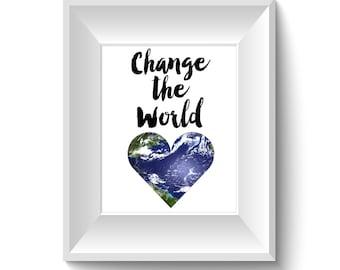 Change the World  (8x10) - DIGITAL DOWNLOAD Print, Home Decor, Print, Wall Art, Living Room Art, Earth Love