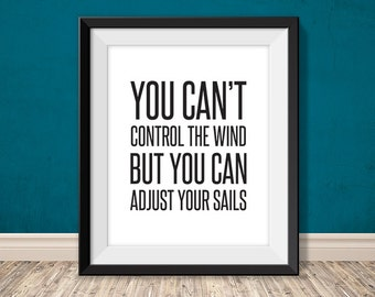 you can't control the wind but you can adjust your sails // inspirational poster PDF // printable sign // art print (straight forward)