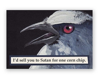 I'd Sell You to Satan For One Corn Chip Magnet - Bird - Snacks - Gift - Food - Satan - Beelzebub