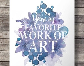 You're my favorite work of art |  watercolor typography Printable wall art | Mothers day gift | blue flowers | Instant download