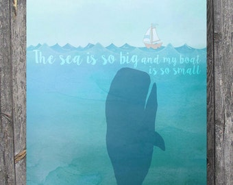 "Whale and boat  - ""The sea is so big and my boat is so small"" - Printable wall art"