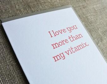 Letterpress Valentine - I love you more than my vitamix