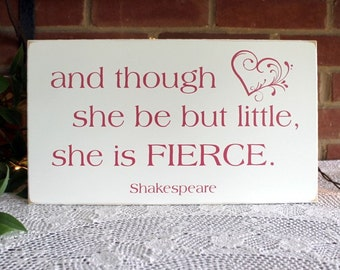 And though she be but little, she is FIERCE Wood Sign for  Nursery or Girl's Room Wall Art, Baby Shower Shakespeare Quote