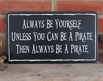Always be Yourself unless you can be a Pirate Wood Sign - Wall Decor -Coastal Decor - Beach - Wall Art - Painted Wood - Nautical