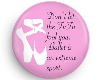 Funny Ballet Fridge Magnet or Pinback Ballet  for Ballet Students or Ballet Teacher