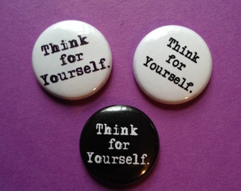 Think For Yourself Pinback Buttons set of 3.