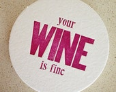 Set of eight 'Your Wine is Fine' letterpress coasters