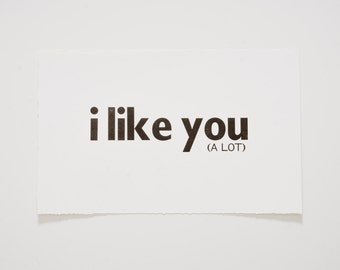 I like you... Limited Edition Letterpress print