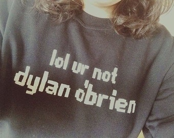 Black lol ur not dylan o'brien tumblr style sweatshirt