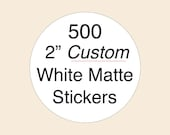 500 Custom White Round Circle Labels, MATTE Finish - Personalized with Your Design/ Logo.
