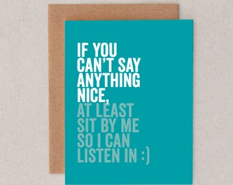 if you can't say anything nice at least sit by me so i can listen in :) // greeting card // skel design // skel & co