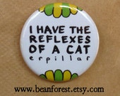 i have the reflexes of a CATerpillar - pinback button badge