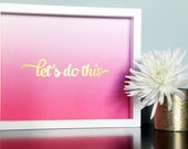 Let's Do This Ombre Foil Inspirational Print (8 x 10)