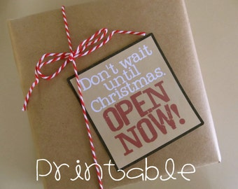 Printable- PDF- Don't Wait Open Now- Christmas Package Gift Tag
