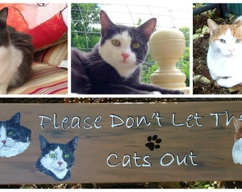YOUR OWN CUSTOM - Please Don't Let the Cat (Dog) Out Pet Portrait Sign